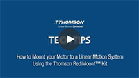 Techtip: How to Mount Your Motor to a Linear Motion System Using the Thomson RediMount Kit